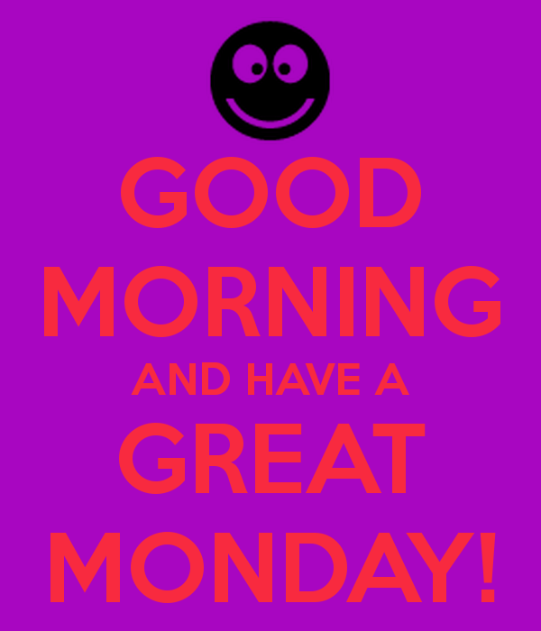 Good Morning And Have A Great Monday !-wm204