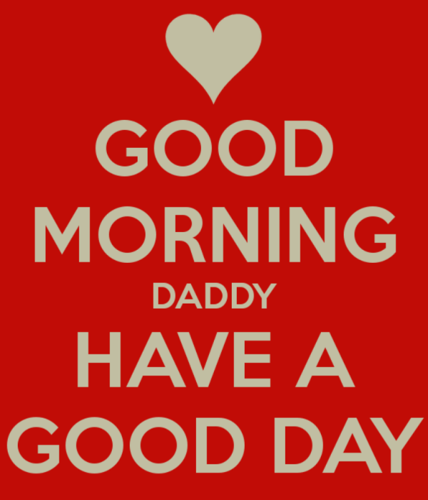 Good Morning Daddy Have A Good Day