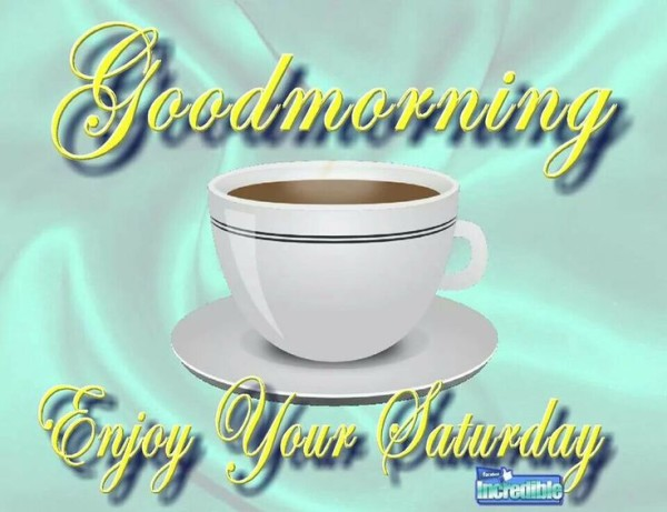 Good Morning Enjoy Your Saturday-wm303