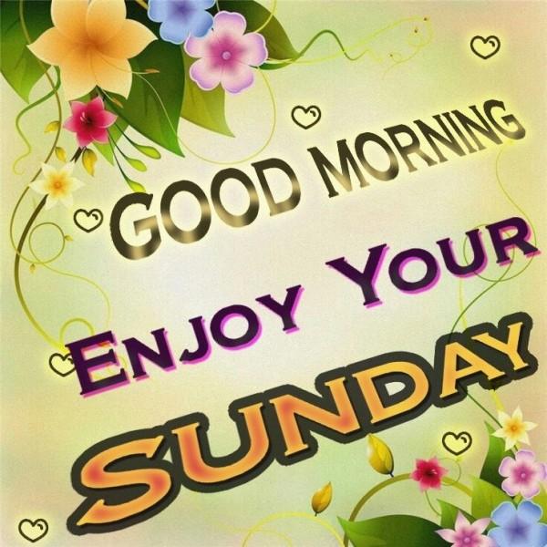 Good Morning Enjoy Your Sunday-wm405