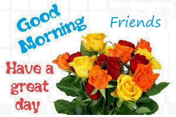 Good Morning Friends Have A Nice Day Images : Good morning friends have a great day