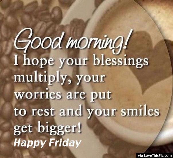 Good Morning Happy Friday!