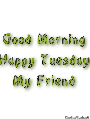 Good Morning Happy Tuesday My Friend !-wm710