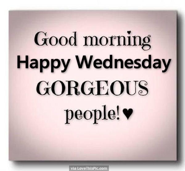 Good Morning Happy Wednesday Gorgeous People-wm811