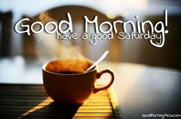 Good Morning Have A Good Saturday-wm315