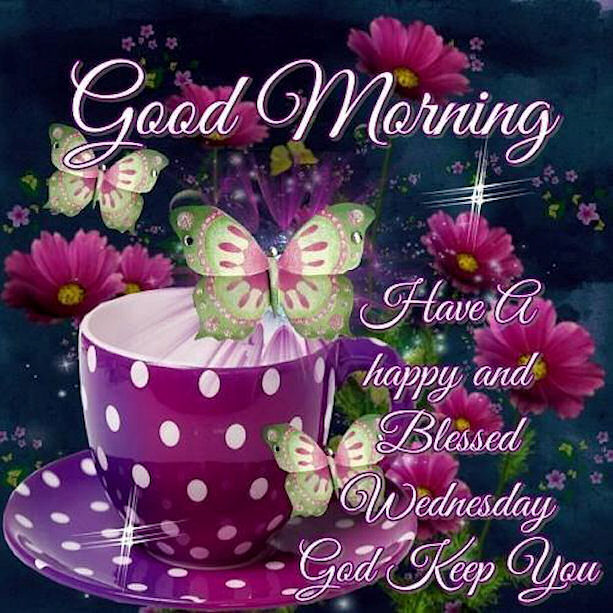 Good Morning Have A Happy And Blessed Wednesday