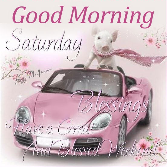 Good Morning Saturday Have A Great And Blessed Weekend