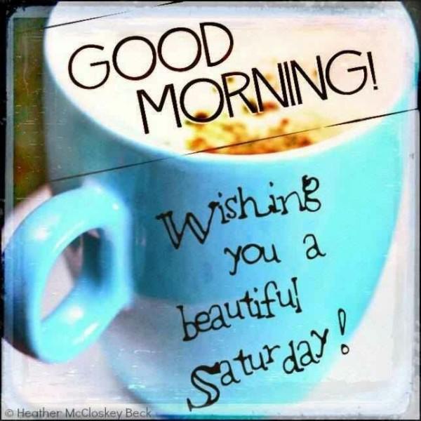 Good Morning Wishing You A Beautiful Saturday!-wm331