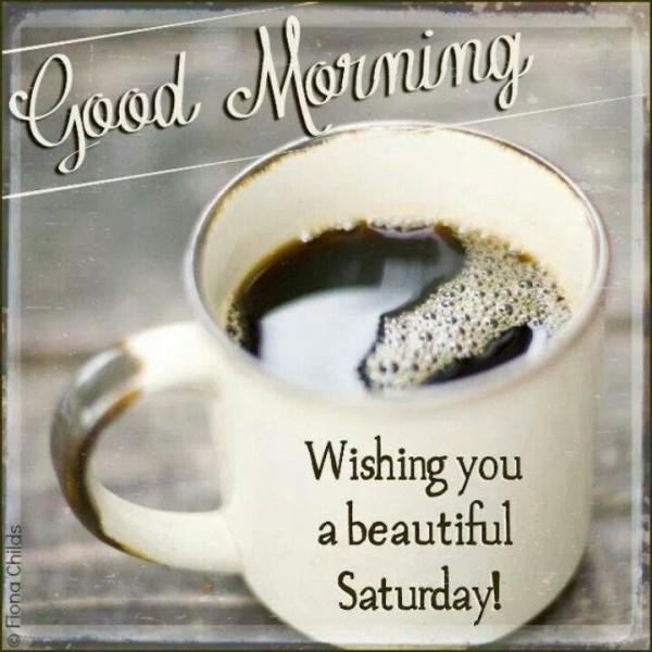 Good Morning Wishing You A Beautiful Saturday-wm332