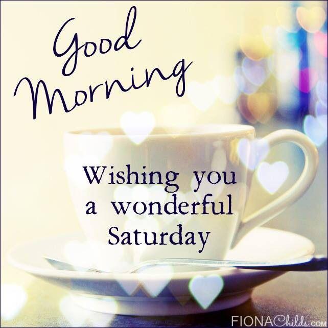 Good Morning Wishing You A Wonderful Saturday