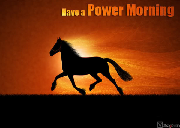 Have A Power Morning-wm1620