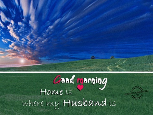 Home Is Where My Husband Is Good Morning