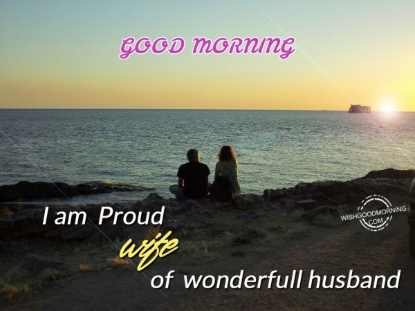 I Am Proud Wife Of Wonderful Hubby Good Morning