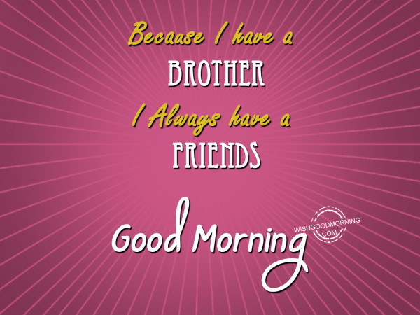 I Have A Brother Good Morning