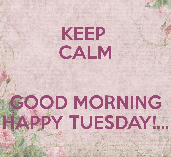 Keep Calm Good Morning Happy Tuesday-wm737