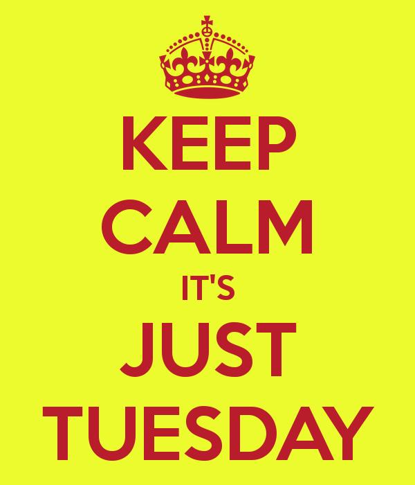 Keep Calm It's Just Tuesday-wm738