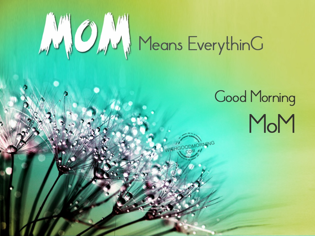 Mom Means Everything Good Morning