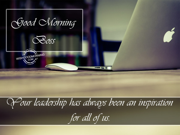 Your Leadership Is Inspirational Good Morning Boss