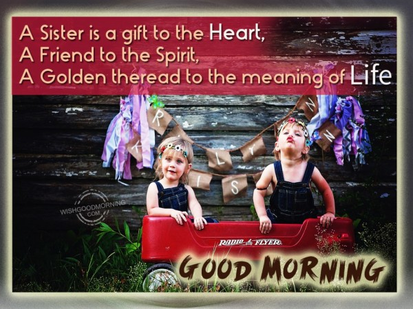 A Sister Is A Gift-Good Morning