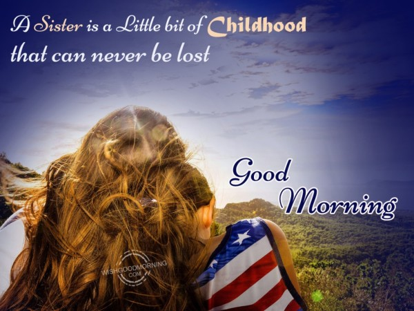 A Sister Is A Little Bit Of Childhood-Good Morning