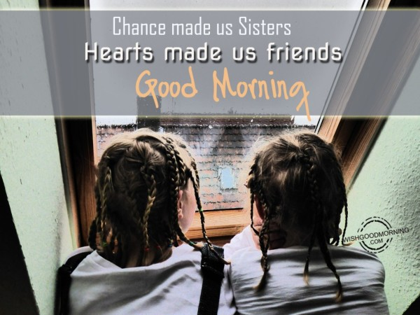 Chance Made Us Sisters-Good Morning