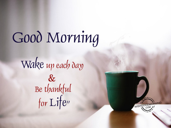 Good Morning Be Thankful For Life