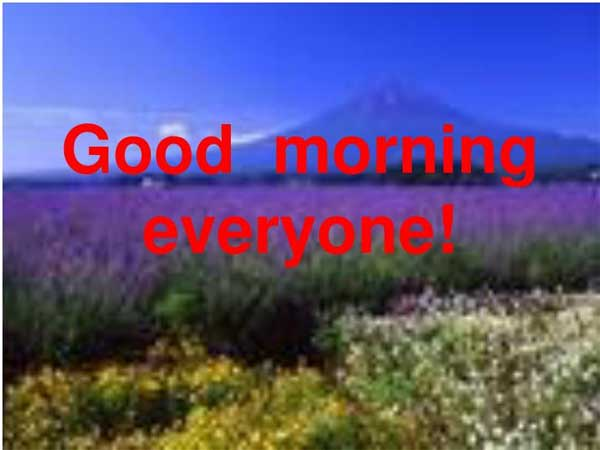 Good Morning Good Morning Everyone In The News : Good morning wishes pictures images page