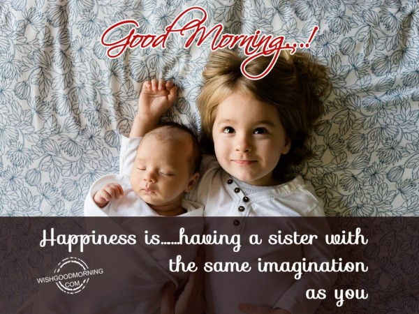Good Morning-Happiness Is Having A Sister