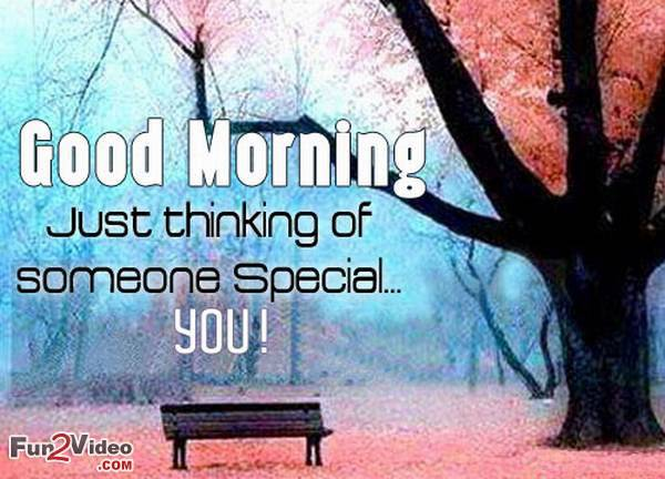 Good Morning Quotes For Someone Special: Good Morning Just Thinking Of Someone Special