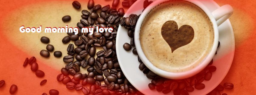Good Morning My Love Coffee : Good morning wishes for love pictures images page