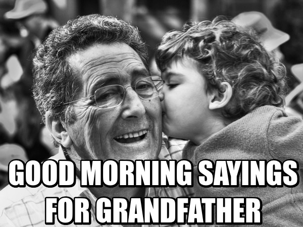Good Morning Saying For Grand Father-wm2405