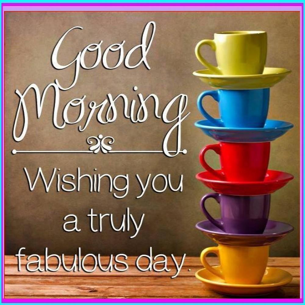 Good Morning Wishing You A Truly Fabulous Day