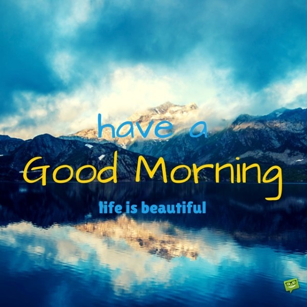 Have A Good Morning - Life Is Beautiful-wg01765