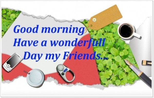 Have A Wonderful Day My Friends - Good Morning-wg015073