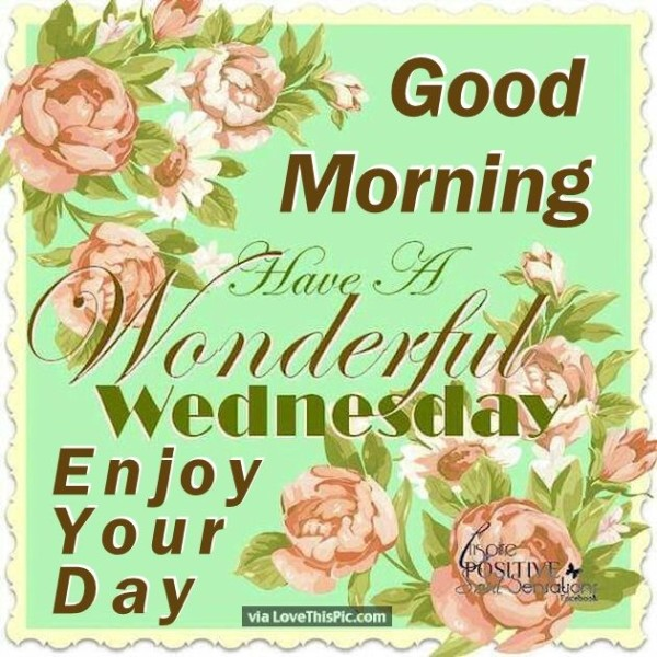 Have A Wonderful Wednesday – Enjoy