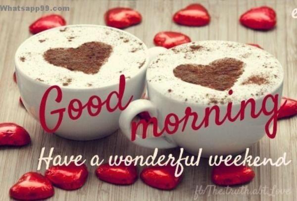 Have A Wonderful Weekend - Good Morning-wg015074