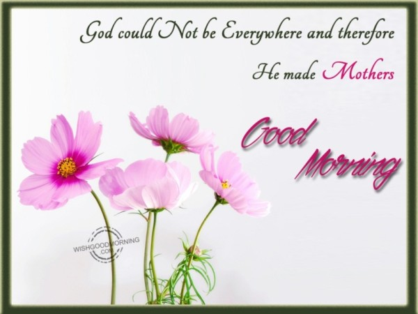 He Made Mothers-Good Morning-wg9508