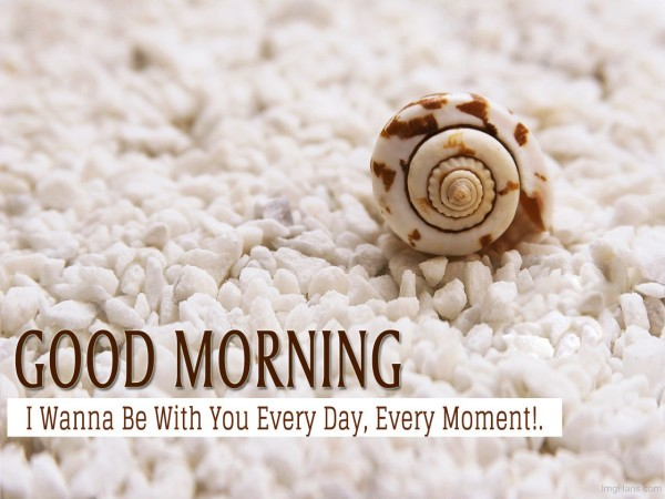 I Wanna Be With You Every Day Good Morning-wg01773