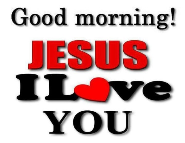 Good Morning Jesus I Love You