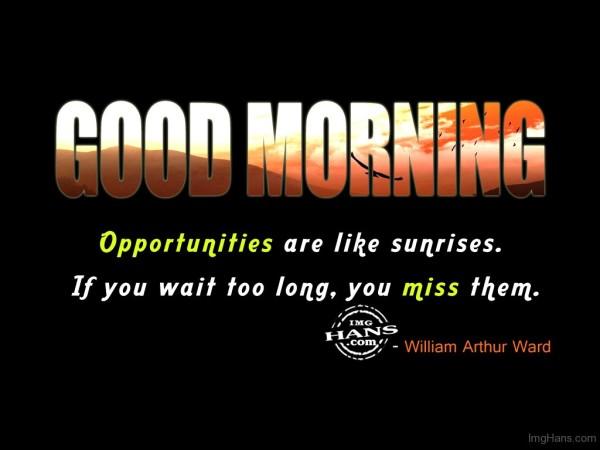 Opportunities Are Like Sunrises - Good Morning-wg017177