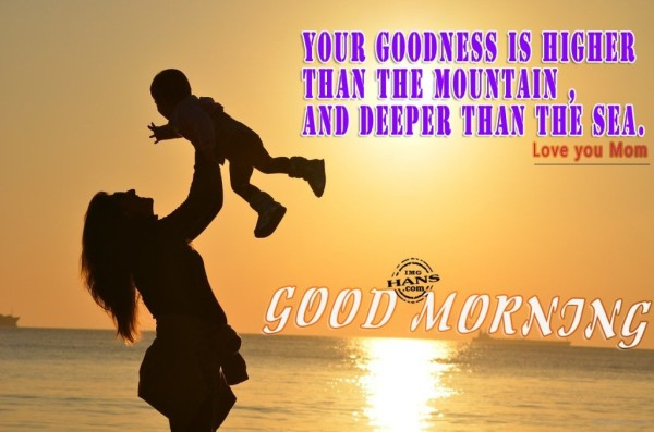 Your Goodness Is Higher - Good Morning-wg017203