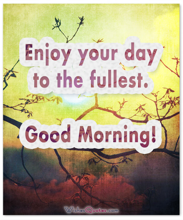 Enjoy Your Day To The Fullest - Good Morning-wg16091