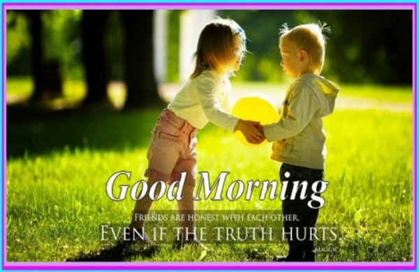 Friends Are Honest – Good Morning