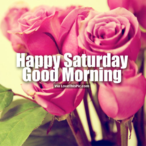 Good Morning Wishes On Saturday Pictures Images Page 5