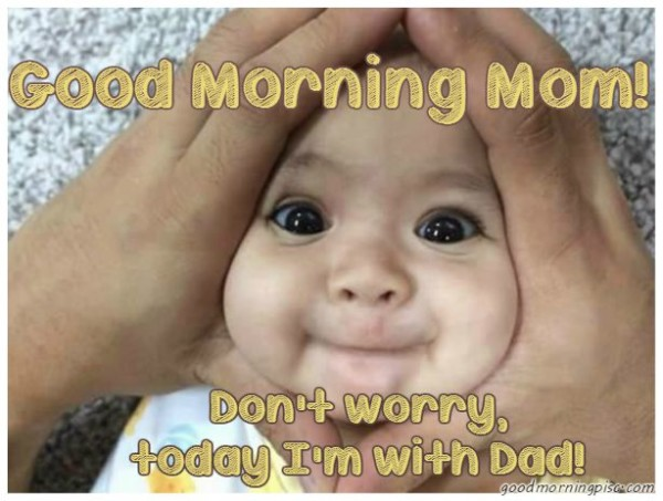 Good Morning Mom – Do Not Worry