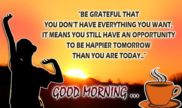 To Happier Tomorrow Than You Are Today - Good Morning-wg16763